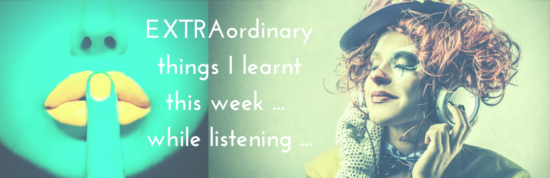 EXTRAordinary Things I Learnt This Week
