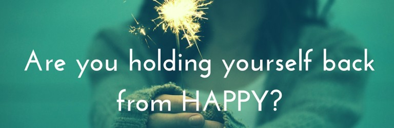 Are you holding yourself back from Happy?