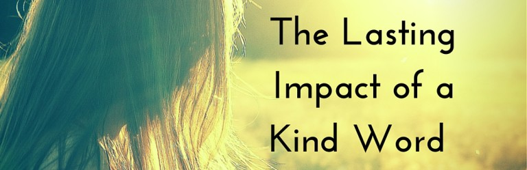 The Lasting Impact of a Kind Word