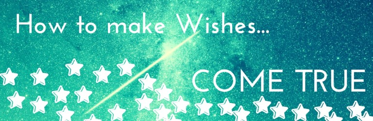 How to make Wishes Come True…