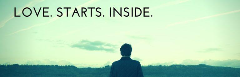 Love. Starts. INSIDE.