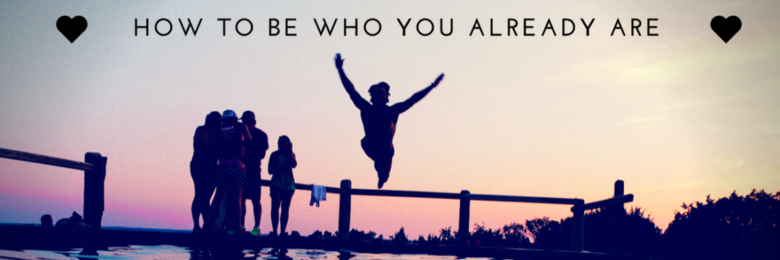 how-to-be-who-you-already-are