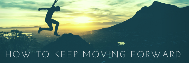 How to keep moving forward…
