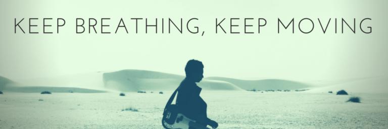 Keep breathing, keep moving